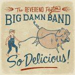The Reverend Peyton's Big Damn Band: So Delicious