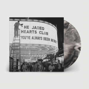 The Jaded Hearts Club Band: You've Always Been Here